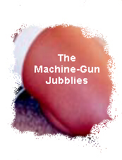 The Machine Gun Jubblies